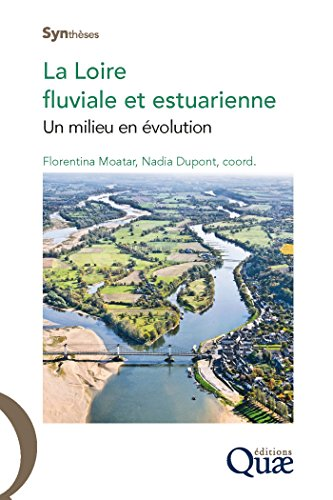La Loire fluviale et estuarienne: Un milieu en évolution (Synthèses)