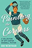 Painting the Corners: A Collection of Off-Center Baseball Fiction