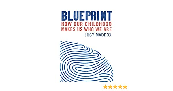 Blueprint how our childhood makes us who we are ebook lucy maddox blueprint how our childhood makes us who we are ebook lucy maddox amazon kindle store malvernweather Image collections