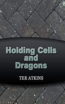 Holding Cells and Dragons (English Edition) di [Atkins, Ter]
