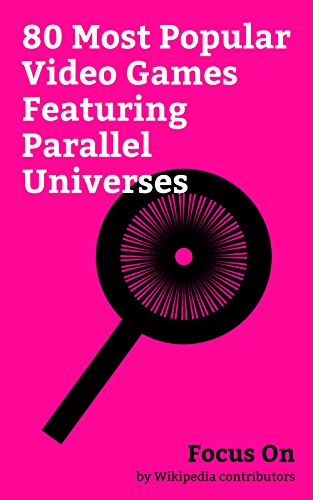 Focus On: 80 Most Popular Video Games Featuring Parallel Universes: Injustice 2, Injustice: Gods Among Us, Kingdom Hearts, Mortal Kombat, Drakengard, BioShock ... Twilight Princess, etc. (English Edition)