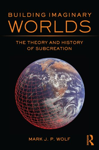 Building Imaginary Worlds: The Theory and History of Subcreation (English Edition)
