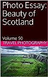 Photo Essay: Beauty of Scotland: Volume 50 (Travel Photo Essays)