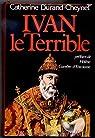 Ivan le Terrible ou la démesure du pouvoir par Durand-Cheynet