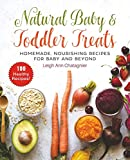 Best Food For Your Baby & Toddlers - Natural Baby & Toddler Treats: Homemade, Nourishing Recipes Review