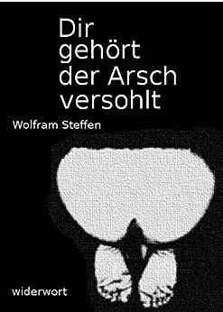 Dir gehört der Arsch versohlt: Phantasien zwischen Stock und Rute (German Edition) par [Steffen, Wolfram]