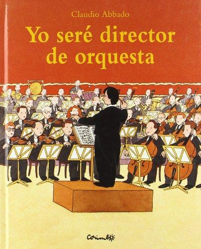 Yo seré director de orquesta por ABBADO CLAUDIO
