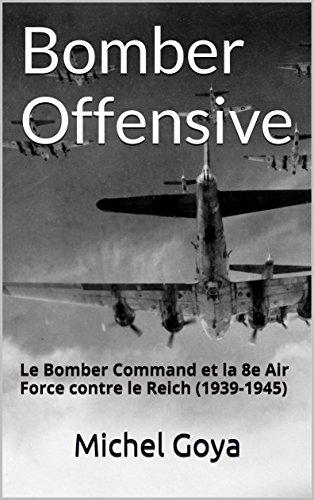 Bomber Offensive: Le Bomber Command et la 8e Air Force contre le Reich (1939-1945) (Les Epées t. 6)