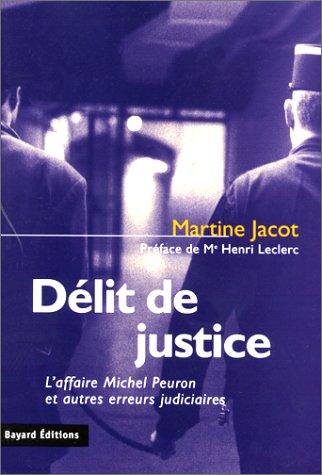 Délit de justice : L'affaire Michel Peuron et autres erreurs judiciaires par Martine Jacot