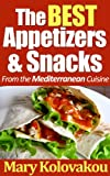 Image de The Best Appetizers & Snacks - From the Mediterranean Cuisine (English Edition)