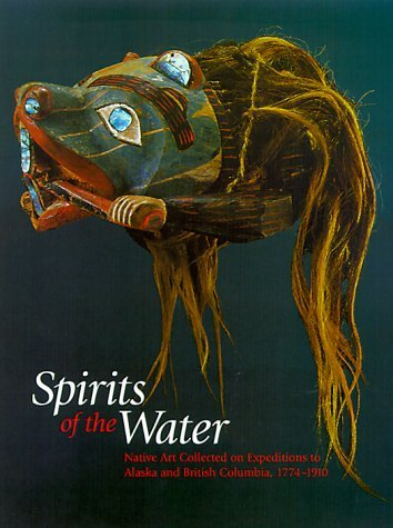 Spirits of the Water: Native Art Collected on Expeditions to Alaska and British Columbia, 1774-1910 by Steven Brown (2000-12-31)