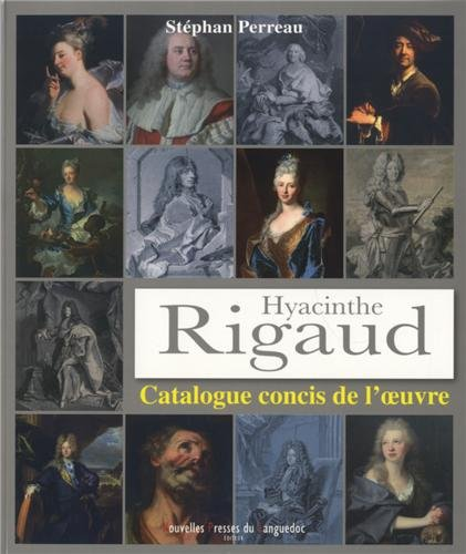 HYACINTHE RIGAUD, CATALOGUE CONCIS DE L'OEUVRE