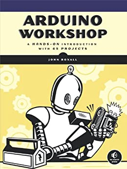 Arduino Workshop: A Hands-On Introduction with 65 Projects by [Boxall, John]