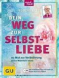Dein Weg zur Selbstliebe: Mit dem Mut zur Veränderung deine Wahrheit leben (GU Mind & Soul Einzeltitel) - Robert Betz