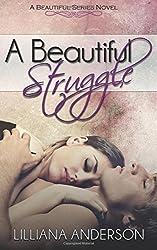 A Beautiful Struggle: Volume 1 (Beautiful Series) by Lilliana Anderson (2014-05-01)