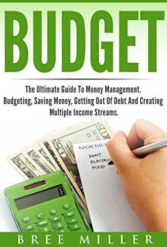budget-the-ultimate-guide-to-money-management-budgeting-saving-money-getting-out-of-debt-and-creatin