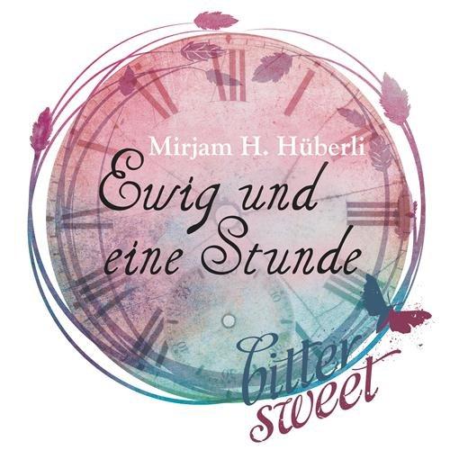Buchseite und Rezensionen zu 'Ewig und eine Stunde' von Mirjam H. Hüberli