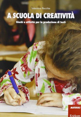 A scuola di creatività. Giochi e attività per la produzione di testi
