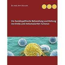 Die homöopathische Behandlung und Heilung von Krebs und metastasierten Tumoren