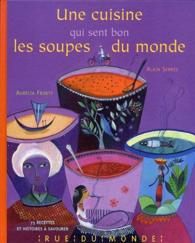 cuisine qui sent bon les soupes du monde (Une) / recettes et histoires d'Alain Serres |