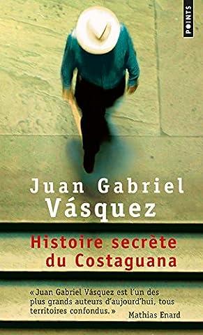 Juan Gabriel Vasquez - Histoire secrète du