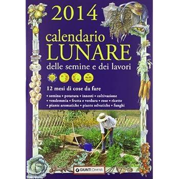 Calendario Lunare Delle Semine E Dei Lavori 2014. 12 Mesi Di Cose Da Fare
