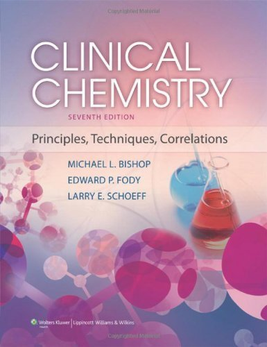 Clinical Chemistry: Principles, Techniques, and Correlations 7th, North Ameri by Bishop MS MT (ASCP) CLS (NCA), Michael L., Fody MD, Edward (2013) Hardcover
