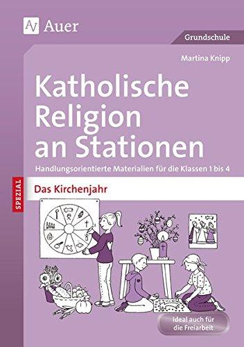 Katholische Religion an Stationen Das Kirchenjahr: Handlungsorientierte Materialien für die Klassen 1 bis 4 (Stationentraining Grundschule Katholische Religion)