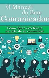 O Manual do Bom Comunicador: Como obter excelência na arte de se comunicar (Portuguese Edition)