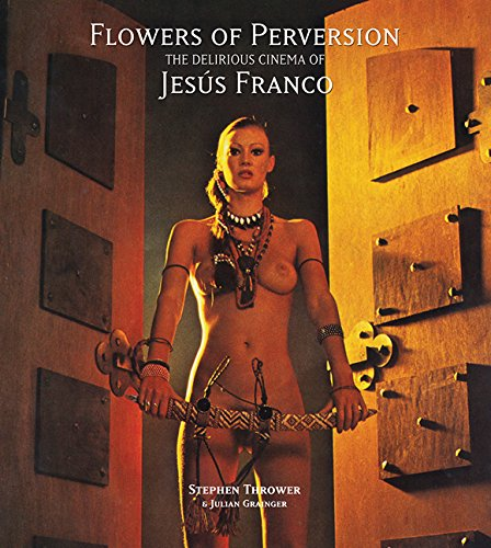 Flowers of Perversion: Volume 2: The Delirious Cinema of Jesus Franco (Strange Attractor Press) por Stephen Thrower