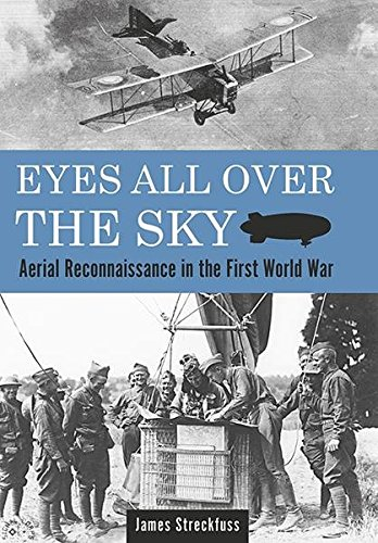 Eyes All Over the Sky: Aerial Reconnaissance in the First World War (English Edition)