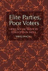 Elite Parties, Poor Voters: How Social Services Win Votes in India (Cambridge Studies in Comparative Politics)