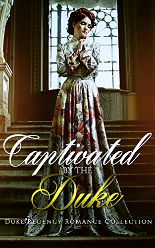 ROMANCE: HISTORICAL ROMANCE: Captivated by the Duke (British Duke Regency Romance Collection)