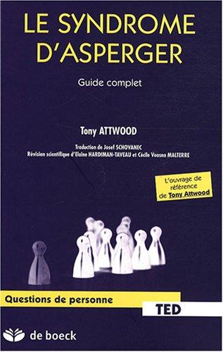 Le Syndrome d'Asperger : Guide complet par Tony Attwood, Elaine Hardiman-Taveau, Cécile Veasna Malterre