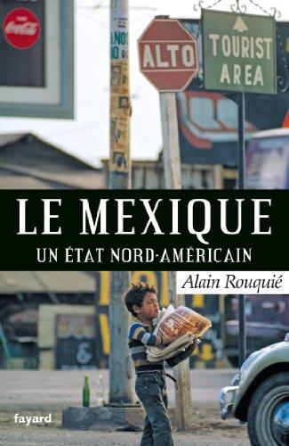 Le Mexique: Un Etat nord-américain par Alain Rouquié