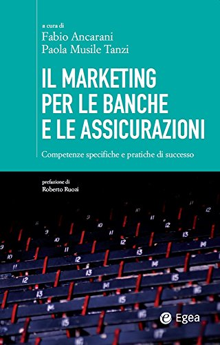 Il marketing per le banche e le assicurazioni: competenze specifiche e pratiche di successo (cultura di impresa)