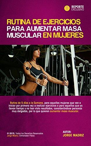 RUTINA DE EJERCICIOS PARA AUMENTAR MASA MUSCULAR PARA MUJERES: ENTRENAMIENTO FISICO PARA MUJERES. Rutina de ejercicios para mujeres en el gimnasio por Jorge Madriz