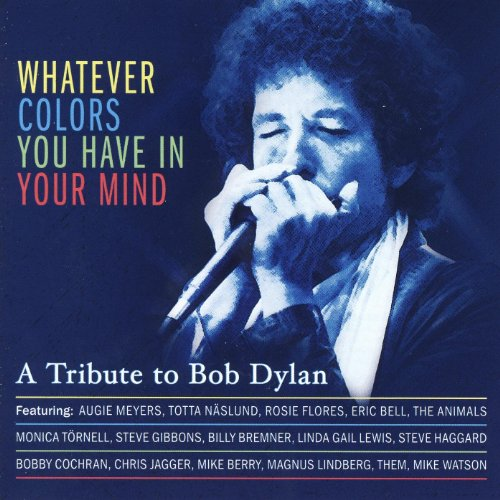 Whatever Colors You Have In your Mind: Tribute to Bob Dylan