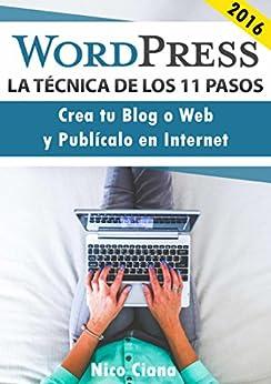 WordPress - La técnica de los 11 pasos: Crea tu Web o Blog desde Cero 2016 - Guía Fácil en Español - WordPres para Novatos (Spanish Edition) par [Ciana, Nico]