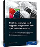 Implementierungs- und Upgrade-Projekte mit dem SAP Solution Manager (SAP PRESS)