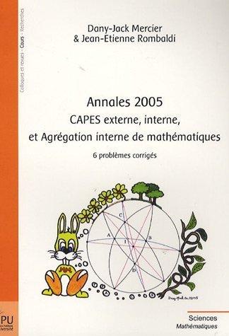Annales 2005 - CAPES Externe, Interne et Agrégation Interne de Mathématiques - 6 problèmes corrigés