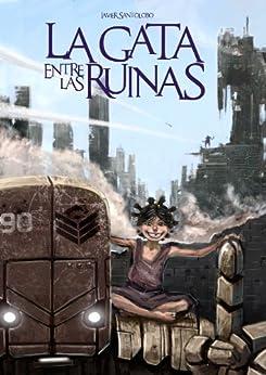 La Gata entre las Ruinas: Las Precuelas de Corazones de Hierro 1 de [Santolobo, Javier]