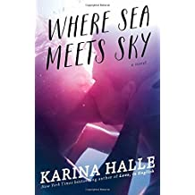 Where Sea Meets Sky: A Novel by Karina Halle (2015-03-31)