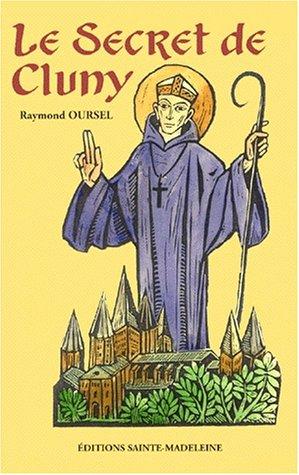 Le secret de Cluny: Vie des saints abbés de Cluny de Bernon à Pierre le Vénérable, 910-1156