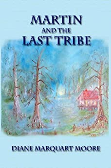 Martin and the Last Tribe (Cajun Traiteur (Healer) Book 3) by [Moore, Diane Marquart]