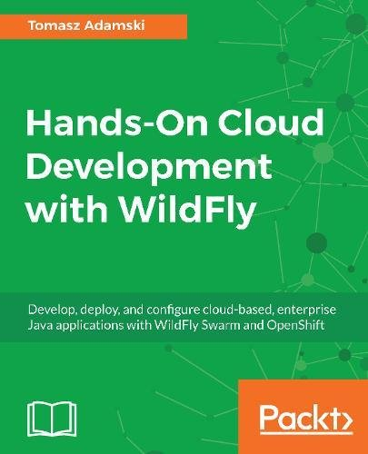 Hands-On Cloud Development with WildFly: Develop, deploy, and configure cloud-based, enterprise Java applications with WildFly Swarm and OpenShift