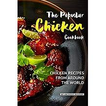 The Popular Chicken Cookbook: Chicken Recipes from Around the World (English Edition)