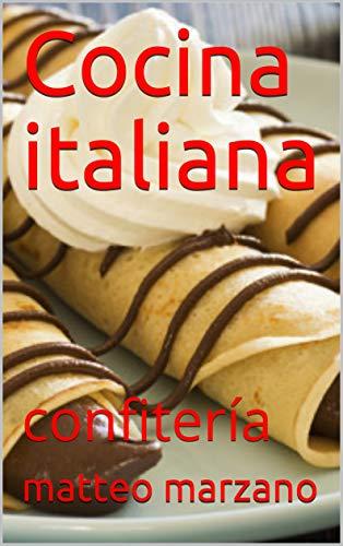 Cocina italiana: confitería eBook: matteo marzano: Amazon.es: Tienda Kindle