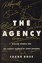 The Agency: William Morris and the Hidden History of Show Business by Frank Rose (1995-07-02)