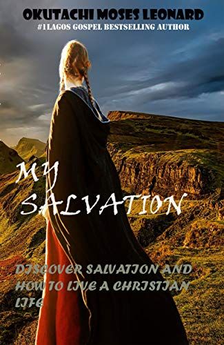MY SALVATION: DISCOVER SALVATION AND HOW TO LIVE A CHRISTIAN LIFE (English Edition)